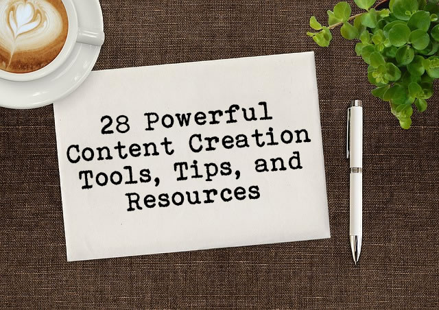 28 Powerful Content Creation Tools, Tips, and Resources